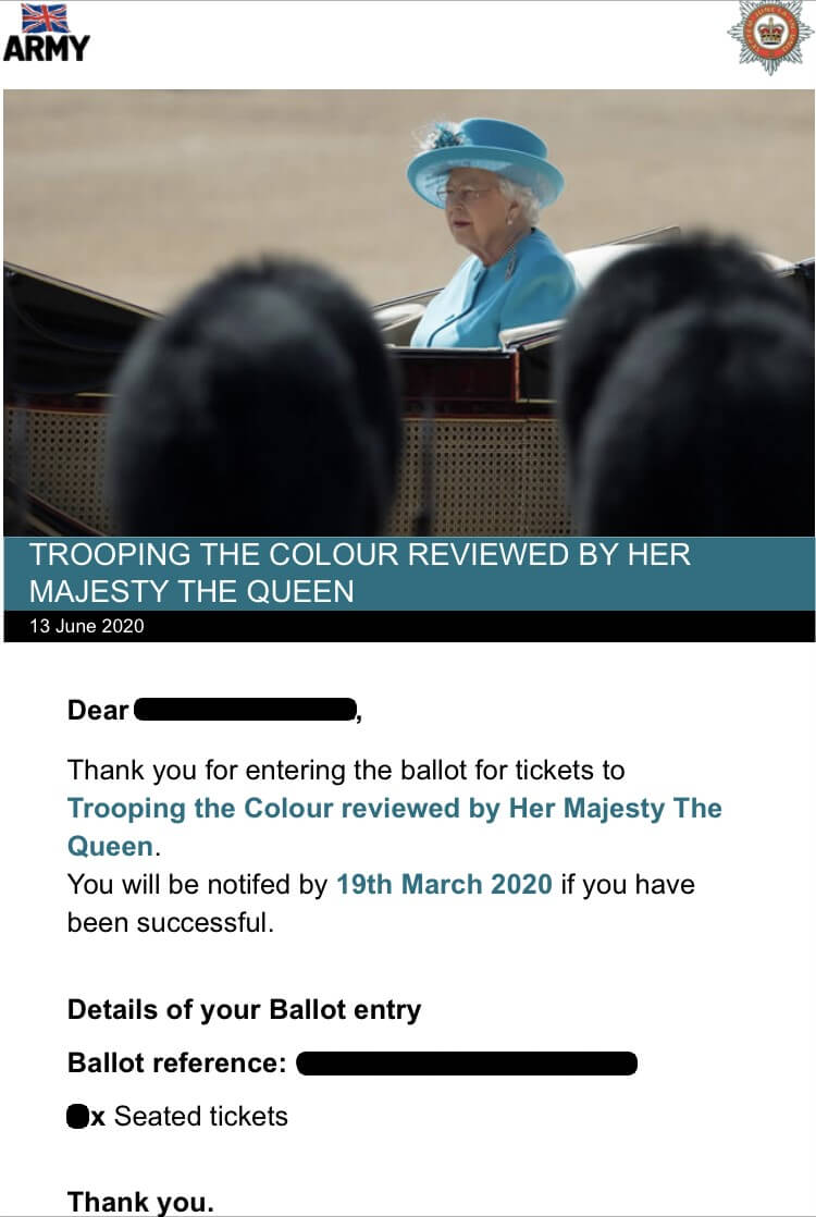 The Confirmation email of entering the ballot for tickets to Trooping the Colour reviewed by Her Majesty The Queen